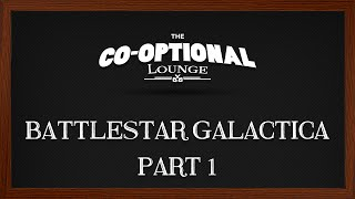 The Co-Optional Lounge plays Battlestar Galactica - Part 1
