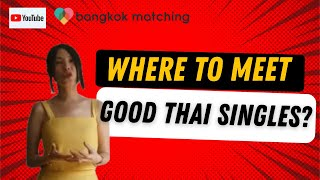 """Thai Dating Services Agency advise """"Where do Good Thai Girls Hang Out?"""" Dating in Bangkok, Thailand"""