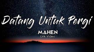 Mahen - Datang Untuk Pergi ( Lirik Video )