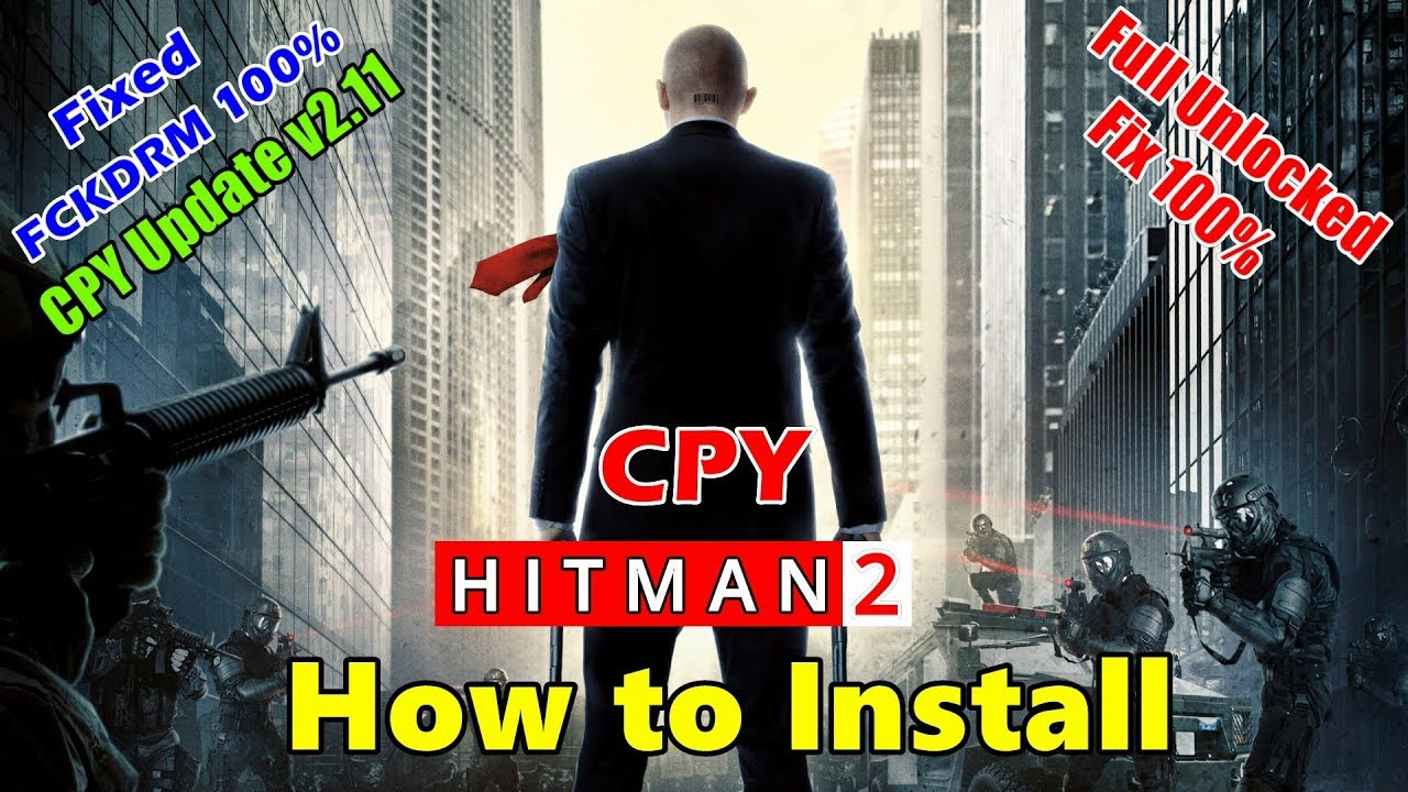 How to Install HITMAN 2 - CPY | CPY Crack Fix - CPY Update For FCKDRM or  Full Unlocked