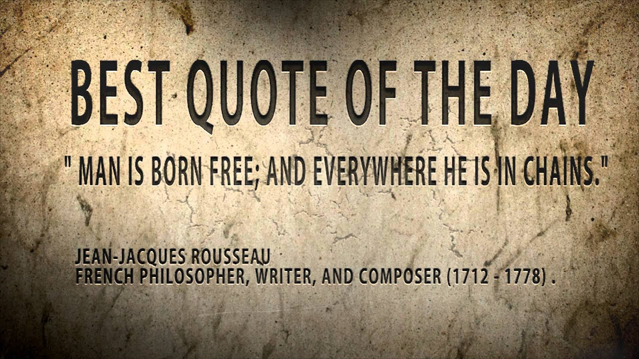 Quote Of The Day Jean Jacques Rousseau Man Is Born Free But