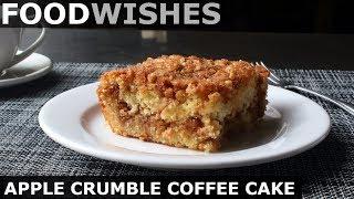 Apple Crumble Coffee Cake - Food Wishes