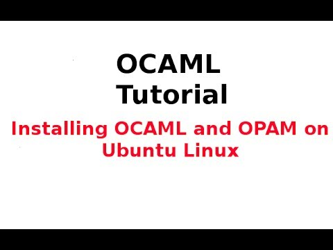 OCAML Tutorial 2/33: Installing OCAML and OPAM on Ubuntu Linux