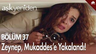 Aşk Yeniden - Zeynep, Mukaddese yakalandı... / 37.Bölüm