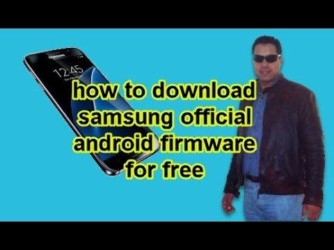 How To Download Samsung Official Android Firmware For Free