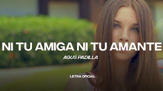 Agus Padilla - Ni Tu Amiga Ni Tu Amante (Lyric Video/Letra) | CantoYo
