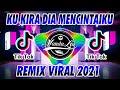 DJ KUKIRA DIA MENCINTAIKU VIRAL TIK TOK TERBARU 2021 | DJ KU KIRA DIA MENYUKAIKU TERBARU VIRAL 2021