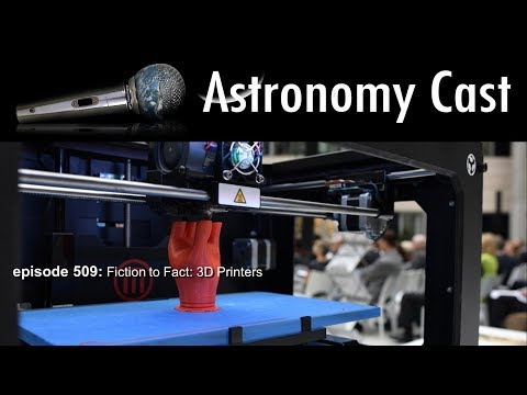 Astronomy Cast Ep. 509: Fiction to Fact: 3D Printers