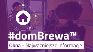 👉 Okna - Na co zwrócić uwagę? Najważniejsze informacje! | #domBrewa™ [ odc. 5 ]