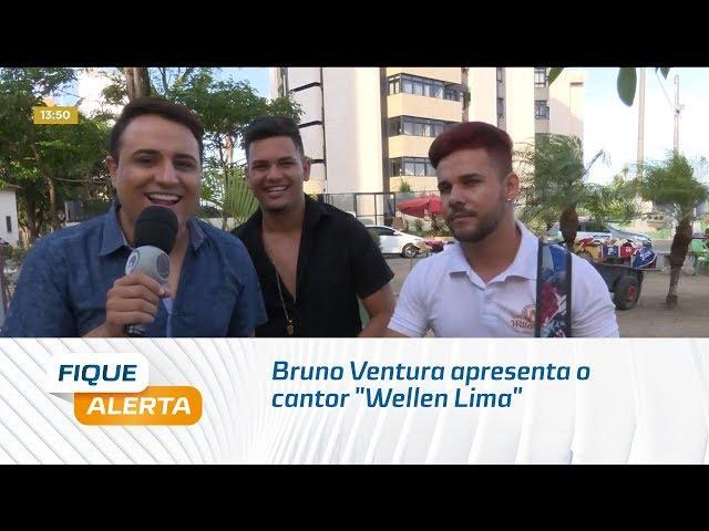 """Sextou: Bruno Ventura apresenta o cantor """"Wellen Lima"""""""