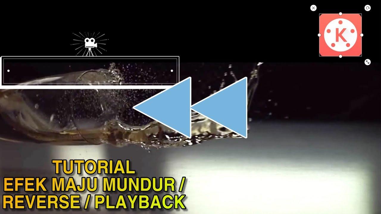 Cara Edit Efek Video Maju Mundur Rewind Playback Reverse Android Dan Ios Kinemaster Tutorial 2 Youtube