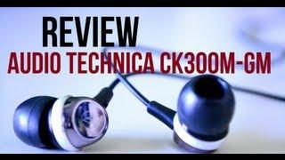 Review: Audio Technica ATH CK300M-GM In Ear Earphones