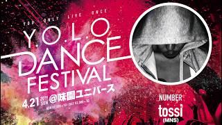 【tossi NUMBER(MNS)】Y.O.L.O DANCE FESTIVAL 2019.4.21 sun