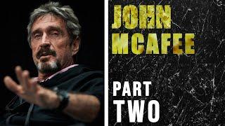 John McAfee: The Craziest Man In Tech (Part 2)