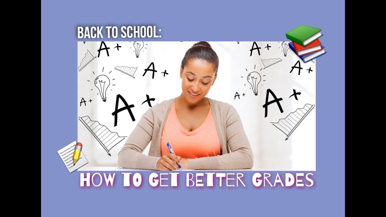 back to school how to get better grades in school back to school how to get better grades in school