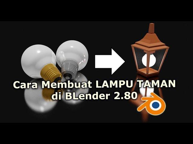 Blender 2 80 Membuat Lampu Taman 3 Dimensi Youtube