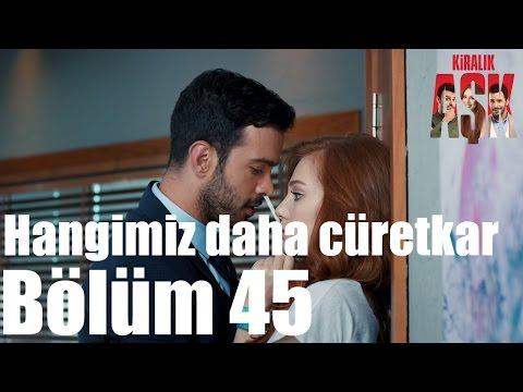 Kiralık Aşk 45. Bölüm