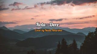 DERE - Kota (Cover by Naila Kharima) Lirik