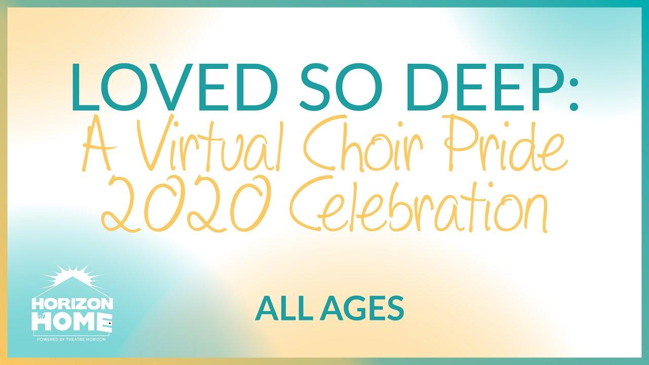 Loved So Deep: A Virtual Choir Pride 2020 Celebration