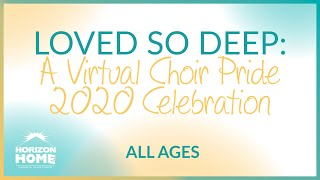 Loved So Deep: A Virtual Choir Pride 2020 Celebration
