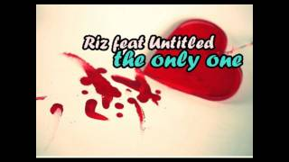 Riz feat Untitled - The Only One [ download link free ]