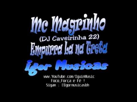 Mc Magrinho - Empurra La na Treta (DJ Caveirinha 22) - YouTube.flv