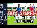 TOP 5 SECRETS TO DESTROYING DEFENDERS - HOW TO HUMILIATE YOUR OPPONENT IN SOCCER  | Day 11