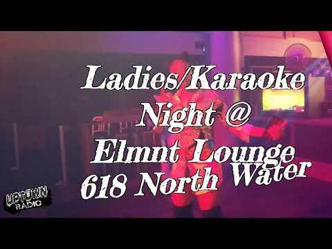 Ladies/Karaoke Night @ Elmnt Lounge 618 North Water!! DNC ATTENDEES WELCOME!