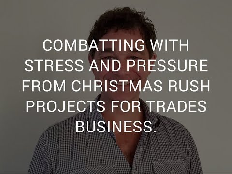 Christmas Rush Projects For Trades Business - How to Beat Stress and Pressure.
