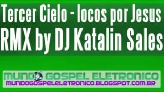 Tercer Cielo locos por Jesus ( RMX by DJ Katalin ) HD