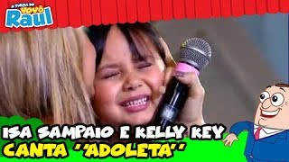 "ISA SAMPAIO E KELLY KEY - ""ADOLETA"" (PROGRAMA RAUL GIL)"