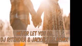 Video Never Let You Go - DJ Ritendra & Jackalz DJ (Zoukyton Remix) download MP3, 3GP, MP4, WEBM, AVI, FLV Desember 2017