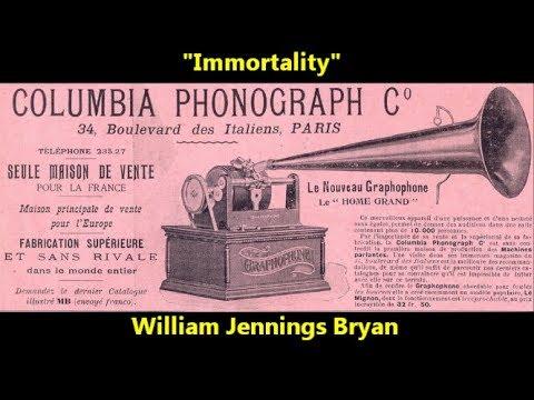 """Immortality"" William Jennings Bryan (1908)"
