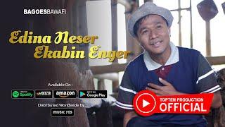 Bagoes Bawafi - Edinah Neser Ekabin Enger [OFFICIAL]