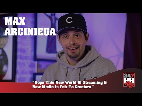 Max Arciniega  Hope This New World Of Streaming & New Media Is Fair To Creators 247HH Exclusive