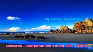Cascada - Everytime We Touch [Dj stereo sysTem REMIX 2011]