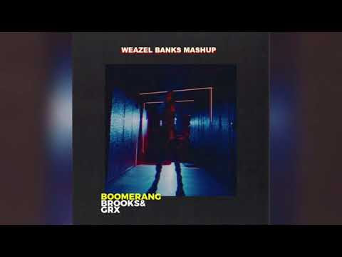 Brooks & GRX - Boomerang (Closer) [Weazel Banks Mashup]