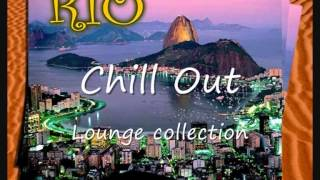 Rio Chill Out - Lounge collection ( Samba & Brazilian Music)