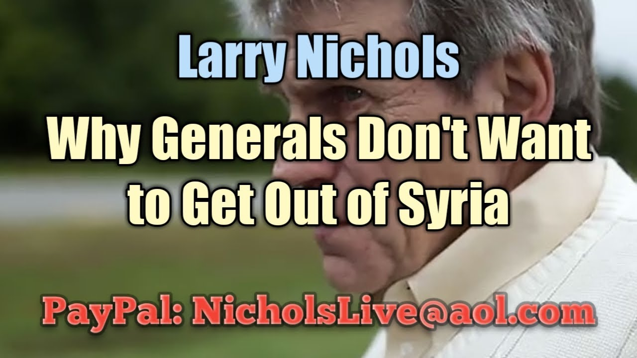 Larry Nichols Why Generals Don't Want to Get Out of Syria #MAGA