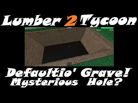Defaultio's Grave : Lumber Tycoon 2   RoBlox ( Mysterious Hole )