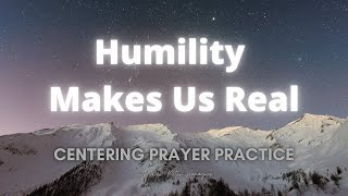 Humility Makes Us Real