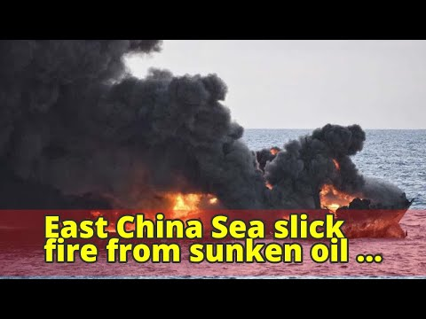 East China Sea slick fire from sunken oil tanker burns out