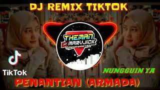 Download NUNGGUIN YA 🔊 PENANTIAN (ARMADA) - DJ REMIX || VIRAL DI TIKTOK FULL BASS MANTAB