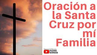 Oración a la Santa Cruz por la Familia