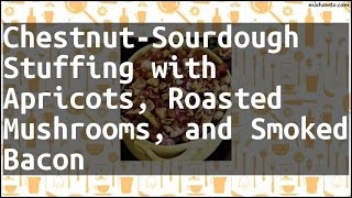 Recipe Chestnut-Sourdough Stuffing with Apricots, Roasted Mushrooms, and Smoked Bacon
