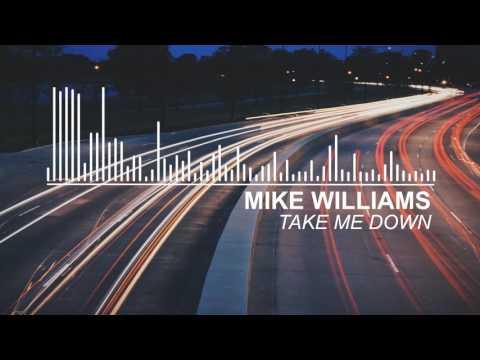 Mike Williams - Take Me Down