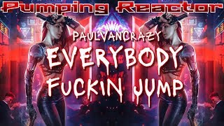 PaulVanCrazy - Everybody FuCKIN JUMP (Original Mix 2k19)