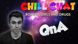 Chill Chat QnA! - Random Boners, Girls and Drugs(Leave a like and comment if you want to see more ChillChat QnA Videos! Follow me on Twitter: http://www.twitter.com/itshalvy Follow me on Twitch: ..., 2014-10-16T23:29:14.000Z)