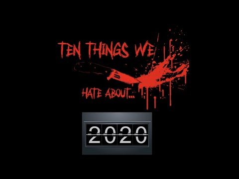 Ten Things We Hate About... 2020 So Far!