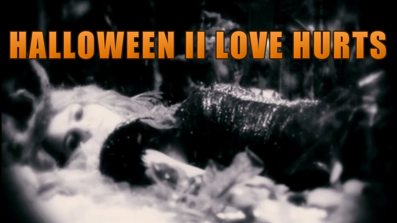 halloween ii soundtrack ~ love hurts ~ film version - youtube